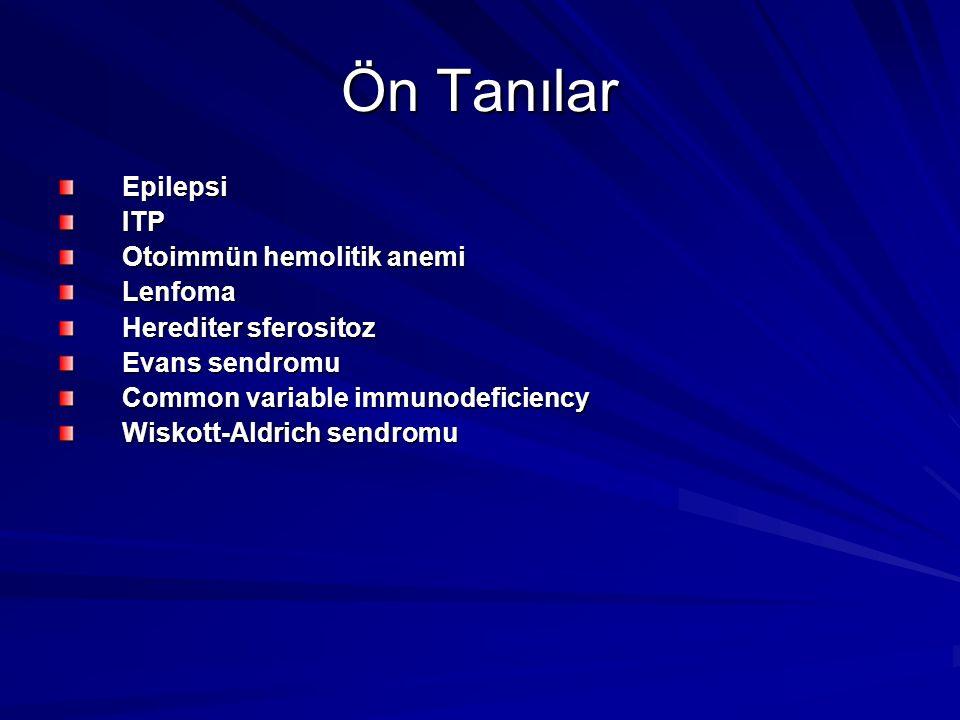 Ön Tanılar EpilepsiITP Otoimmün hemolitik anemi Lenfoma Herediter sferositoz Evans sendromu Common variable immunodeficiency Wiskott-Aldrich sendromu