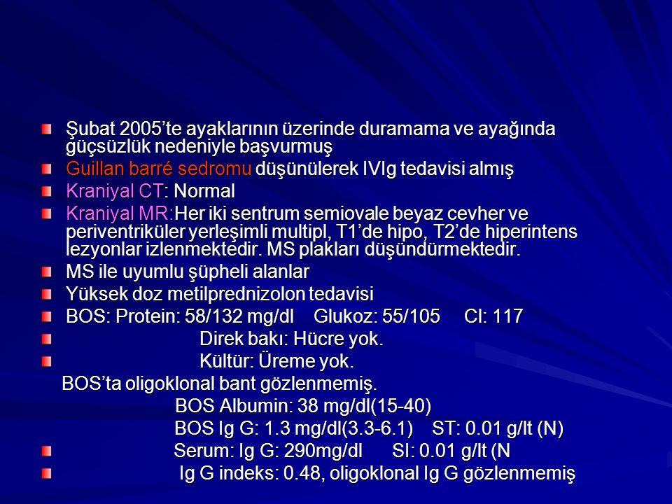 Şubat 2005'te ayaklarının üzerinde duramama ve ayağında güçsüzlük nedeniyle başvurmuş Guillan barré sedromu düşünülerek IVIg tedavisi almış Kraniyal CT: Normal Kraniyal MR:Her iki sentrum semiovale beyaz cevher ve periventriküler yerleşimli multipl, T1'de hipo, T2'de hiperintens lezyonlar izlenmektedir.