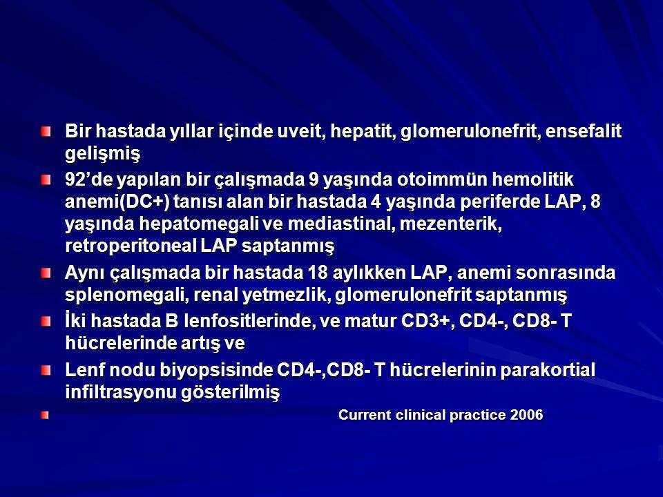 Bir hastada yıllar içinde uveit, hepatit, glomerulonefrit, ensefalit gelişmiş 92'de yapılan bir çalışmada 9 yaşında otoimmün hemolitik anemi(DC+) tanısı alan bir hastada 4 yaşında periferde LAP, 8 yaşında hepatomegali ve mediastinal, mezenterik, retroperitoneal LAP saptanmış Aynı çalışmada bir hastada 18 aylıkken LAP, anemi sonrasında splenomegali, renal yetmezlik, glomerulonefrit saptanmış İki hastada B lenfositlerinde, ve matur CD3+, CD4-, CD8- T hücrelerinde artış ve Lenf nodu biyopsisinde CD4-,CD8- T hücrelerinin parakortial infiltrasyonu gösterilmiş Current clinical practice 2006 Current clinical practice 2006
