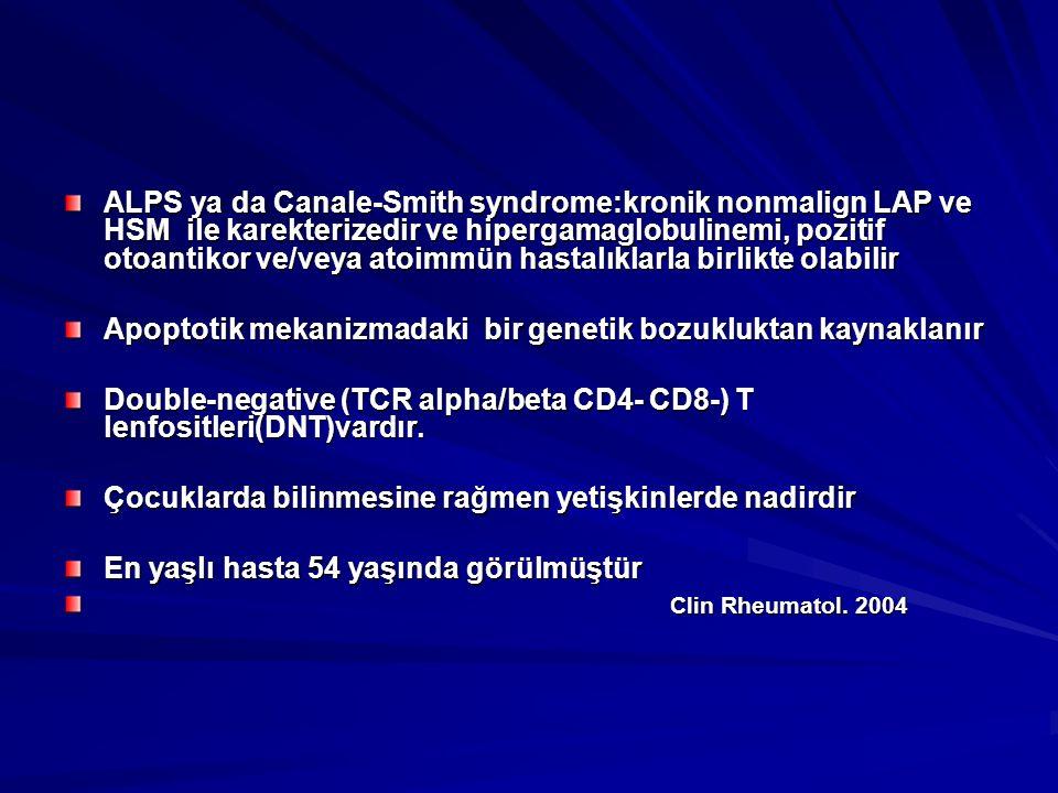 ALPS ya da Canale-Smith syndrome:kronik nonmalign LAP ve HSM ile karekterizedir ve hipergamaglobulinemi, pozitif otoantikor ve/veya atoimmün hastalıkl