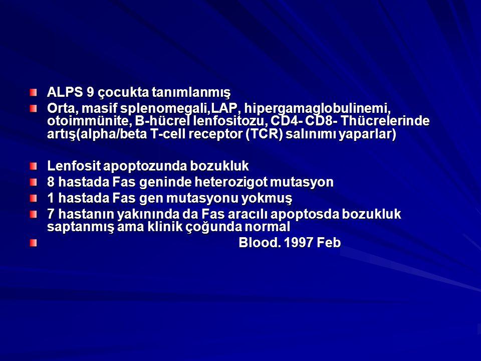 ALPS 9 çocukta tanımlanmış Orta, masif splenomegali,LAP, hipergamaglobulinemi, otoimmünite, B-hücrel lenfositozu, CD4- CD8- Thücrelerinde artış(alpha/