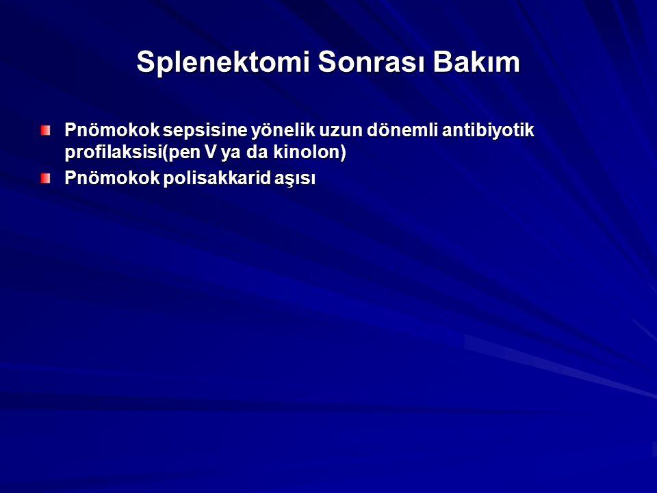 Splenektomi Sonrası Bakım Pnömokok sepsisine yönelik uzun dönemli antibiyotik profilaksisi(pen V ya da kinolon) Pnömokok polisakkarid aşısı