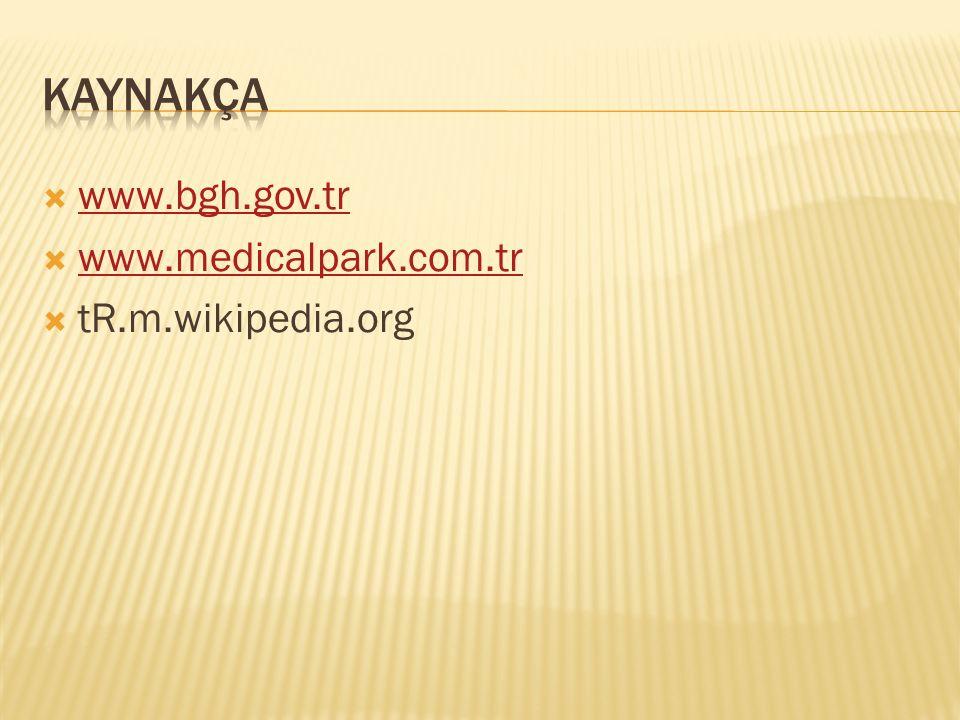  www.bgh.gov.tr www.bgh.gov.tr  www.medicalpark.com.tr www.medicalpark.com.tr  tR.m.wikipedia.org