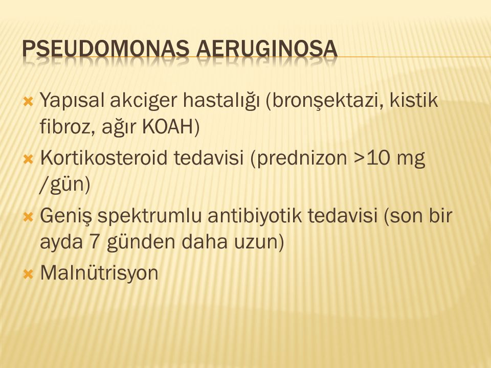  Yapısal akciger hastalığı (bronşektazi, kistik fibroz, ağır KOAH)  Kortikosteroid tedavisi (prednizon >10 mg /gün)  Geniş spektrumlu antibiyotik tedavisi (son bir ayda 7 günden daha uzun)  Malnütrisyon
