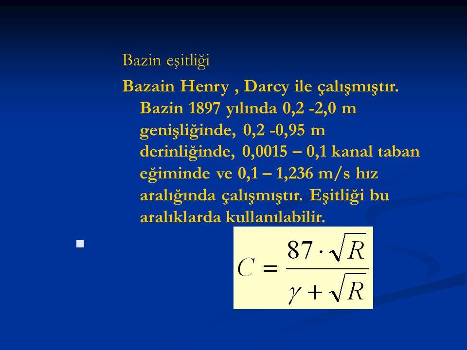 Bazin eşitliği Bazain Henry, Darcy ile çalışmıştır. Bazin 1897 yılında 0,2 -2,0 m genişliğinde, 0,2 -0,95 m derinliğinde, 0,0015 – 0,1 kanal taban eği