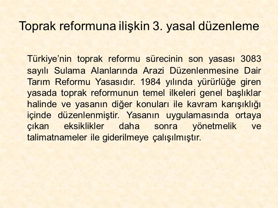 Toprak reformuna ilişkin 3. yasal düzenleme Türkiye'nin toprak reformu sürecinin son yasası 3083 sayılı Sulama Alanlarında Arazi Düzenlenmesine Dair T