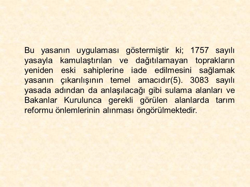 Bu yasanın uygulaması göstermiştir ki; 1757 sayılı yasayla kamulaştırılan ve dağıtılamayan toprakların yeniden eski sahiplerine iade edilmesini sağlam