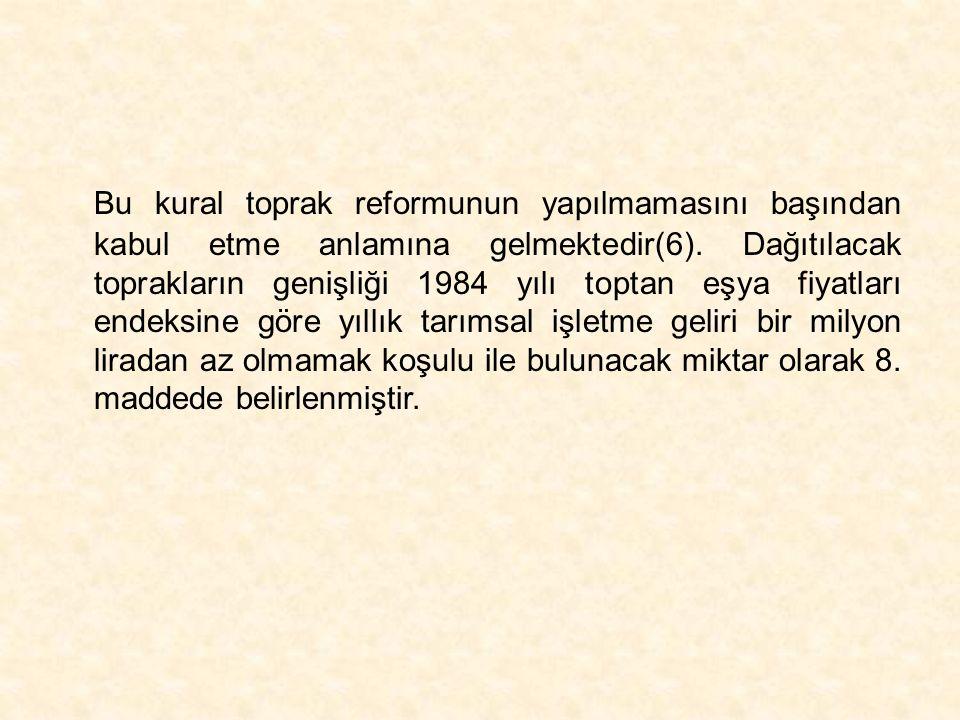 Bu kural toprak reformunun yapılmamasını başından kabul etme anlamına gelmektedir(6). Dağıtılacak toprakların genişliği 1984 yılı toptan eşya fiyatlar