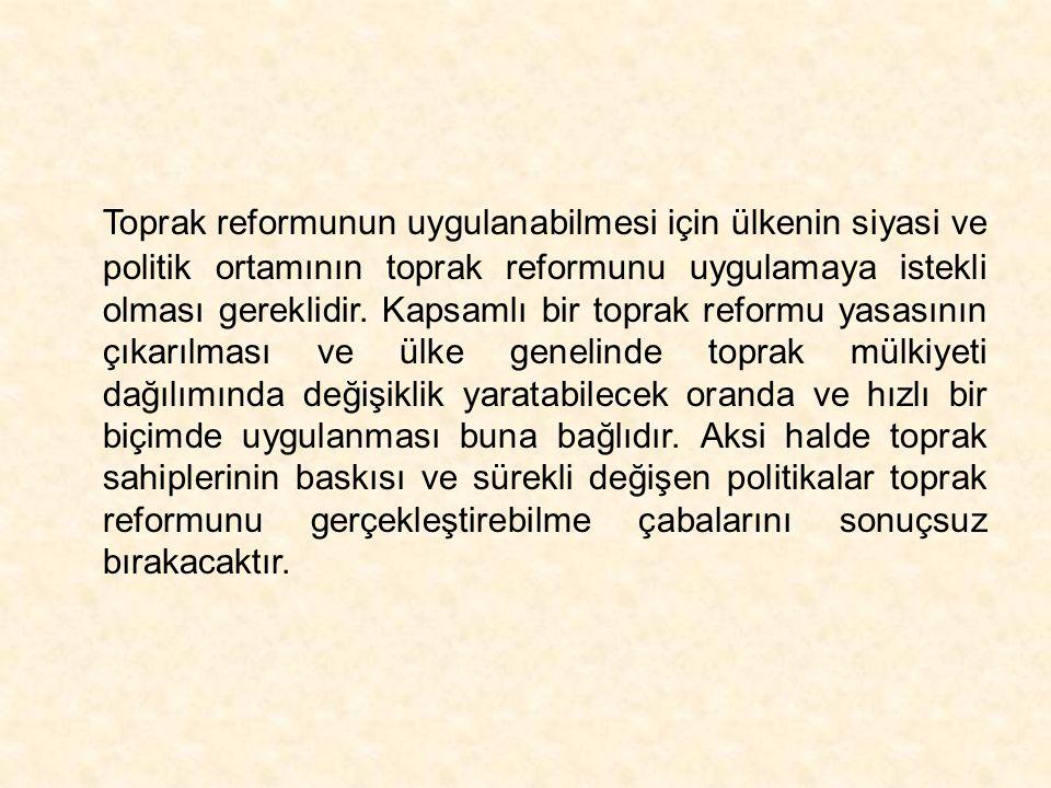 Toprak reformunun uygulanabilmesi için ülkenin siyasi ve politik ortamının toprak reformunu uygulamaya istekli olması gereklidir. Kapsamlı bir toprak