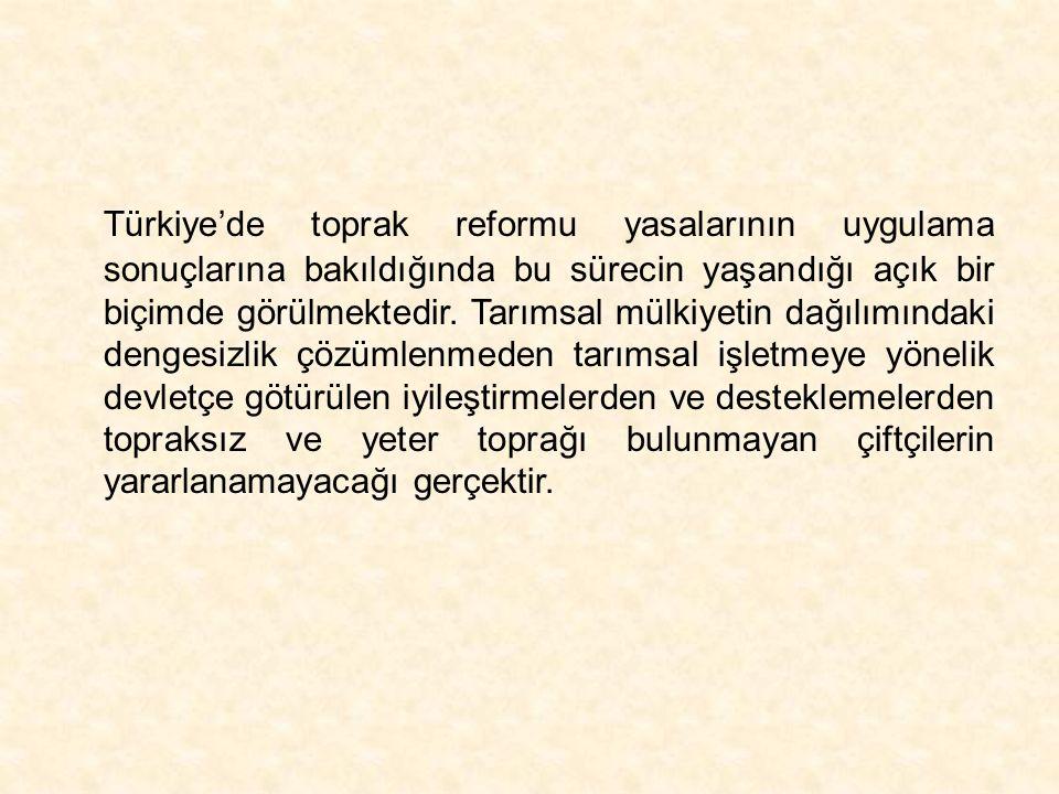 Türkiye'de toprak reformu yasalarının uygulama sonuçlarına bakıldığında bu sürecin yaşandığı açık bir biçimde görülmektedir. Tarımsal mülkiyetin dağıl
