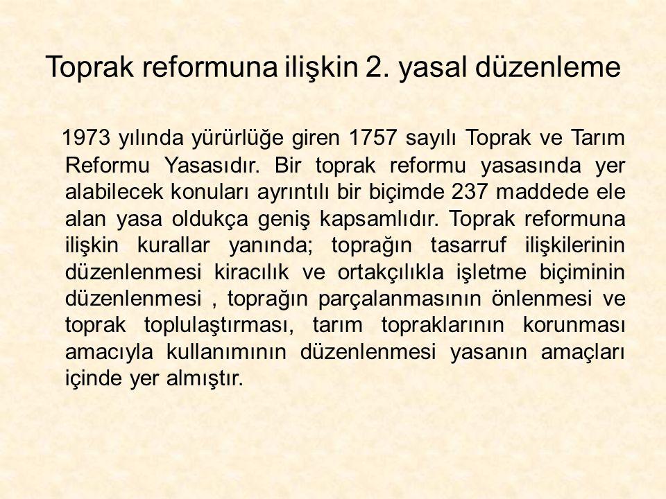 Toprak reformuna ilişkin 2. yasal düzenleme 1973 yılında yürürlüğe giren 1757 sayılı Toprak ve Tarım Reformu Yasasıdır. Bir toprak reformu yasasında y