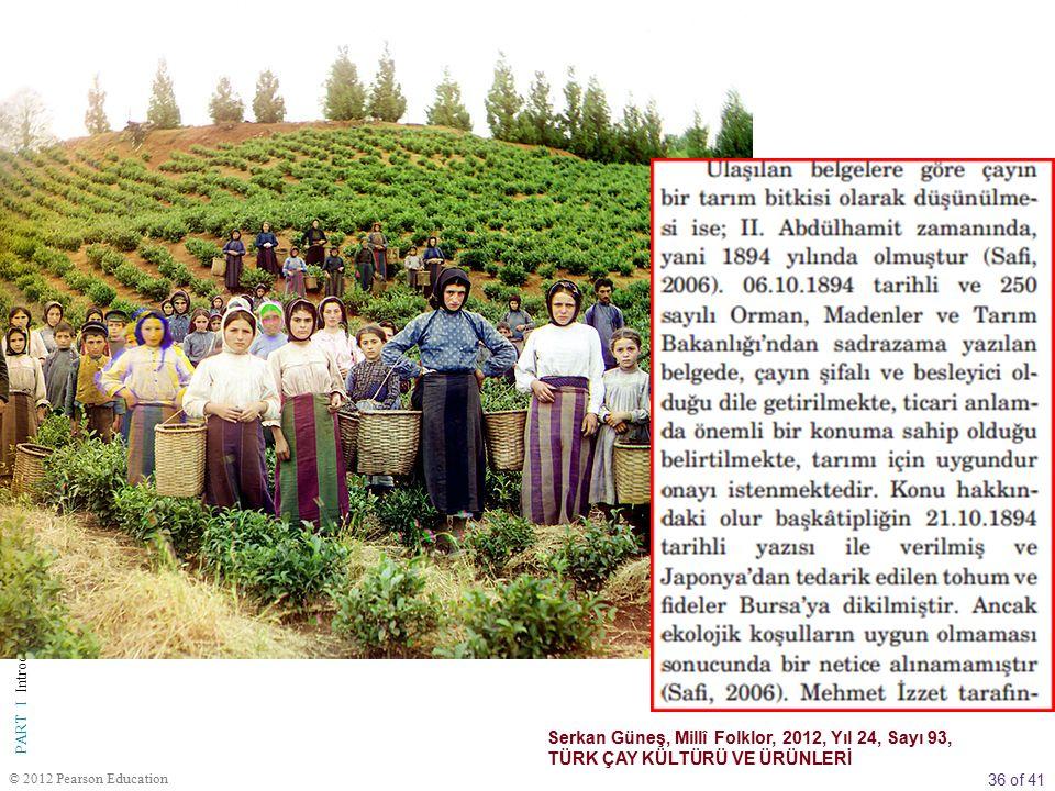 36 of 41 PART I Introduction to Economics © 2012 Pearson Education Serkan Güneş, Millî Folklor, 2012, Yıl 24, Sayı 93, TÜRK ÇAY KÜLTÜRÜ VE ÜRÜNLERİ