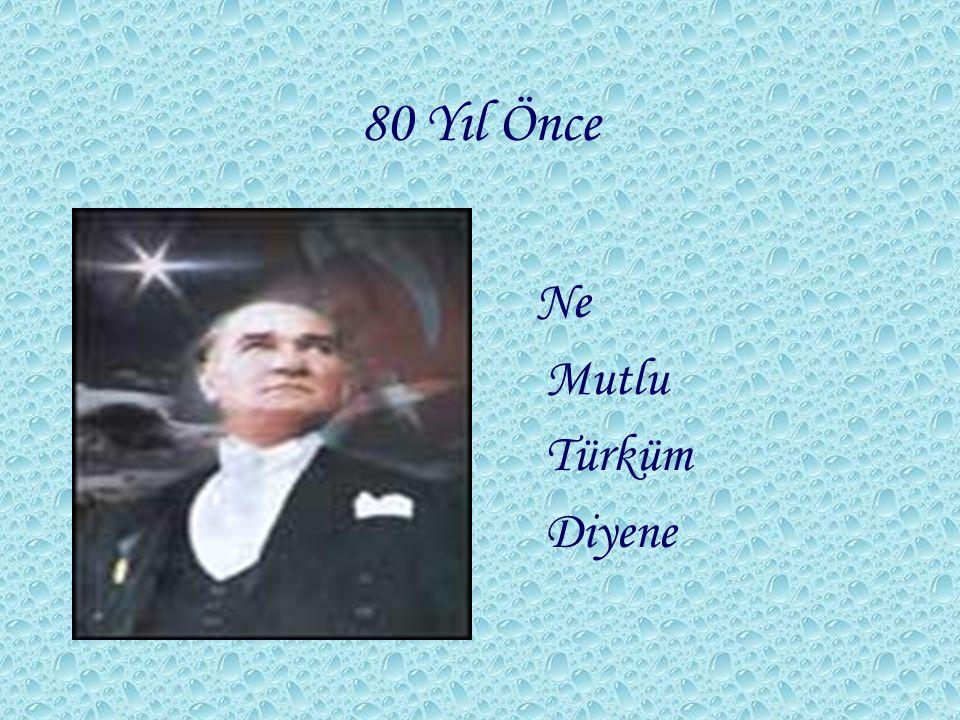 80 Yıl Önce Ne Mutlu Türküm Diyene