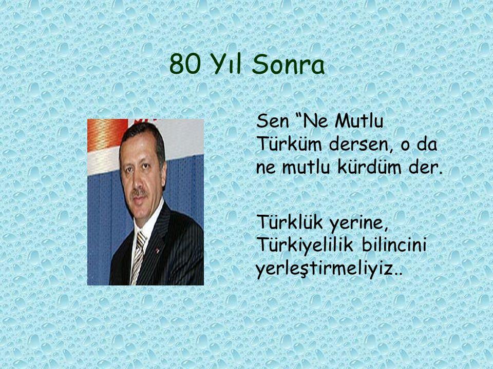 """80 Yıl Sonra Sen """"Ne Mutlu Türküm dersen, o da ne mutlu kürdüm der. Türklük yerine, Türkiyelilik bilincini yerleştirmeliyiz.."""