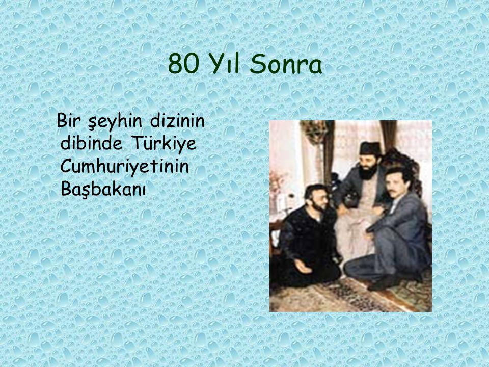 80 Yıl Sonra Bir şeyhin dizinin dibinde Türkiye Cumhuriyetinin Başbakanı
