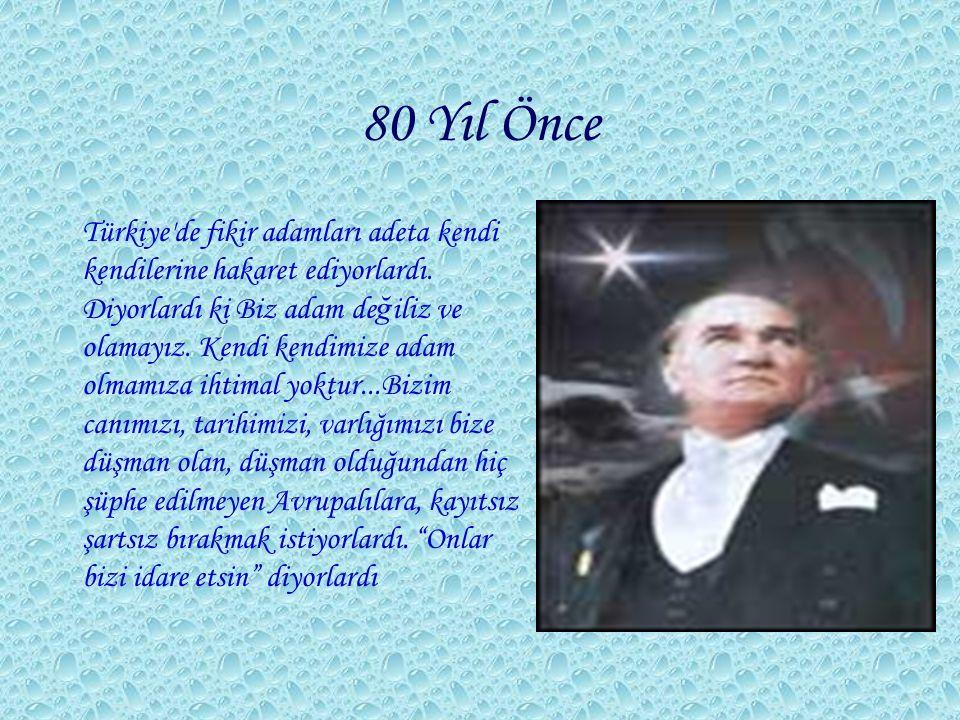80 Yıl Önce Türkiye'de fikir adamları adeta kendi kendilerine hakaret ediyorlardı. Diyorlardı ki Biz adam de ğ iliz ve olamayız. Kendi kendimize adam