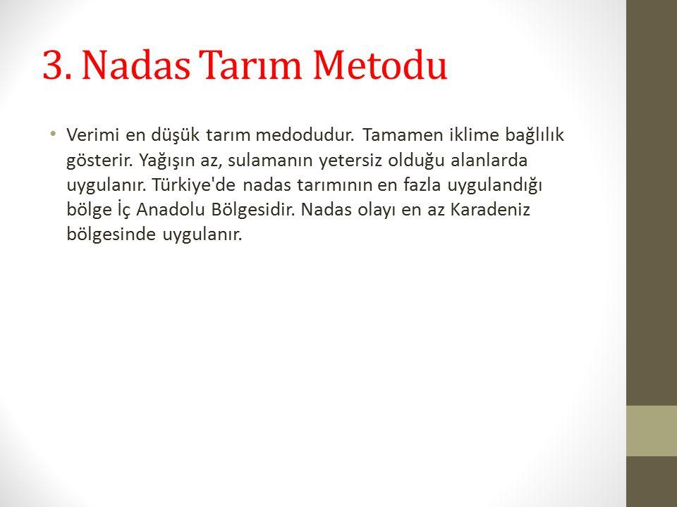 3. Nadas Tarım Metodu Verimi en düşük tarım medodudur.