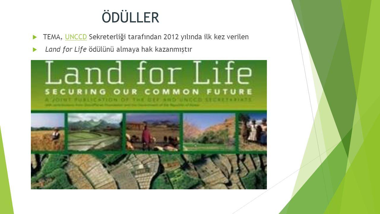 ÖDÜLLER  TEMA, UNCCD Sekreterliği tarafından 2012 yılında ilk kez verilenUNCCD  Land for Life ödülünü almaya hak kazanmıştır