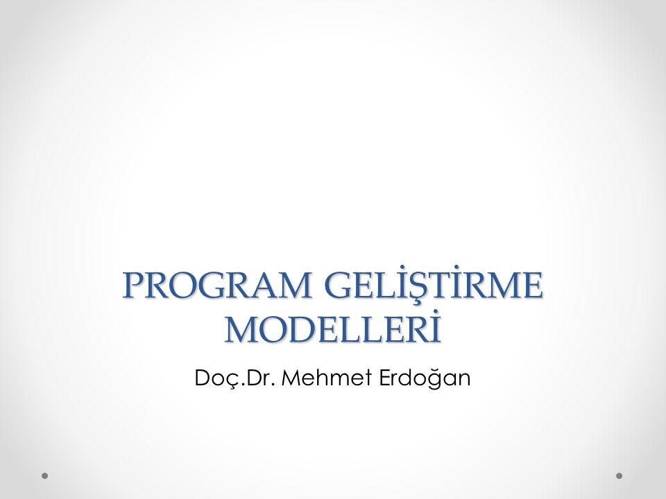 PROGRAM GELİŞTİRME MODELLERİ Doç.Dr. Mehmet Erdoğan