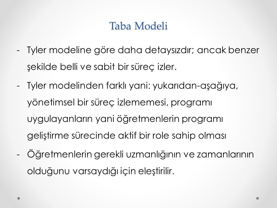 -Tyler modeline göre daha detaysızdır; ancak benzer şekilde belli ve sabit bir süreç izler.