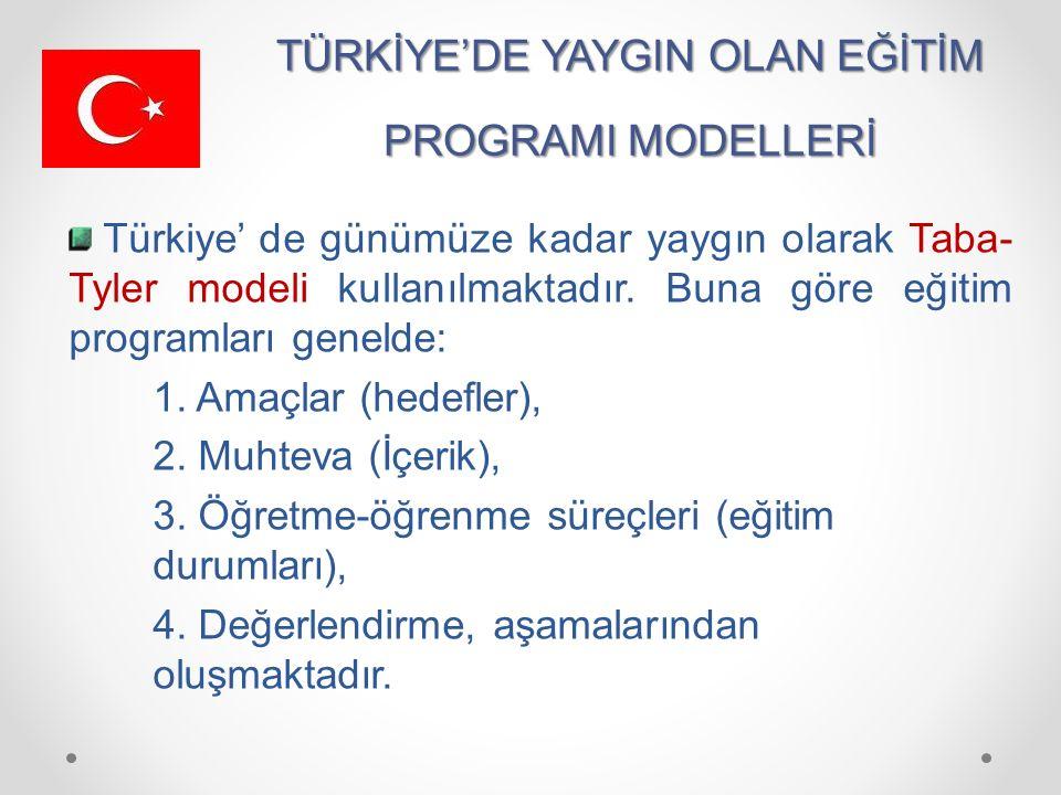 TÜRKİYE'DE YAYGIN OLAN EĞİTİM PROGRAMI MODELLERİ Türkiye' de günümüze kadar yaygın olarak Taba- Tyler modeli kullanılmaktadır.