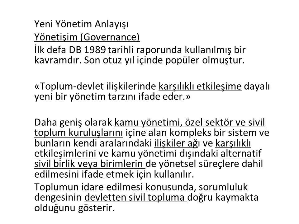 Yeni Yönetim Anlayışı Yönetişim (Governance) İlk defa DB 1989 tarihli raporunda kullanılmış bir kavramdır.