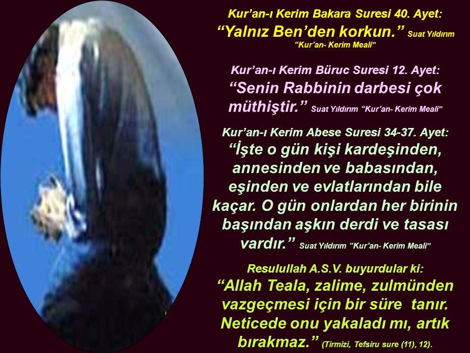 """Kur'an-ı Kerim Bakara Suresi 40. Ayet: """"Yalnız Ben'den korkun."""" Suat Yıldırım """"Kur'an- Kerim Meali"""" Kur'an-ı Kerim Büruc Suresi 12. Ayet: """"Senin Rabbi"""