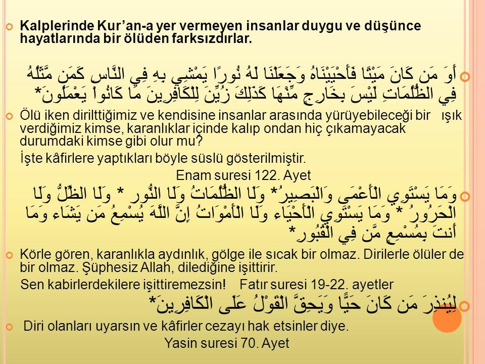 Kalplerinde Kur'an-a yer vermeyen insanlar duygu ve düşünce hayatlarında bir ölüden farksızdırlar.