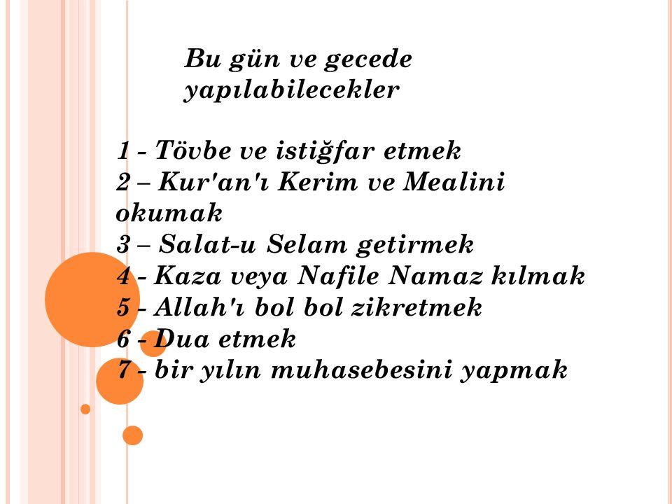 Bu gün ve gecede yapılabilecekler 1 - Tövbe ve istiğfar etmek 2 – Kur'an'ı Kerim ve Mealini okumak 3 – Salat-u Selam getirmek 4 - Kaza veya Nafile Nam
