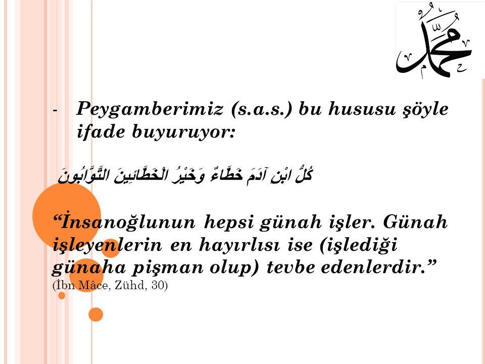 """- Peygamberimiz (s.a.s.) bu hususu şöyle ifade buyuruyor: كُلُّ ابْنِ آدَمَ خَطَّاءٌ وَخَيْرُ الْخَطَّائِينَ التَّوَّابُونَ """"İnsanoğlunun hepsi günah"""
