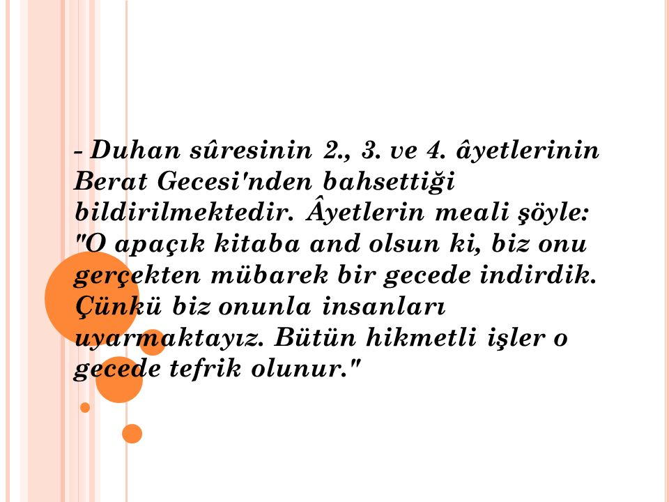 - Duhan sûresinin 2., 3. ve 4. âyetlerinin Berat Gecesi'nden bahsettiği bildirilmektedir. Âyetlerin meali şöyle: