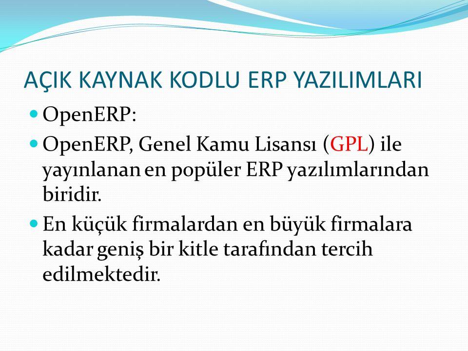 AÇIK KAYNAK KODLU ERP YAZILIMLARI OpenERP: OpenERP, Genel Kamu Lisansı (GPL) ile yayınlanan en popüler ERP yazılımlarından biridir. En küçük firmalard