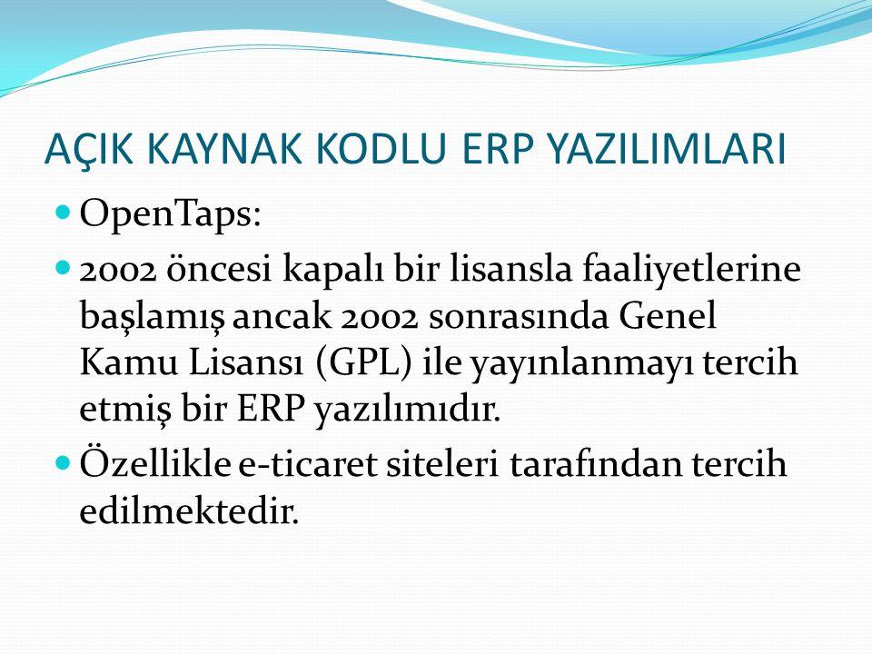 AÇIK KAYNAK KODLU ERP YAZILIMLARI OpenTaps: 2002 öncesi kapalı bir lisansla faaliyetlerine başlamış ancak 2002 sonrasında Genel Kamu Lisansı (GPL) ile