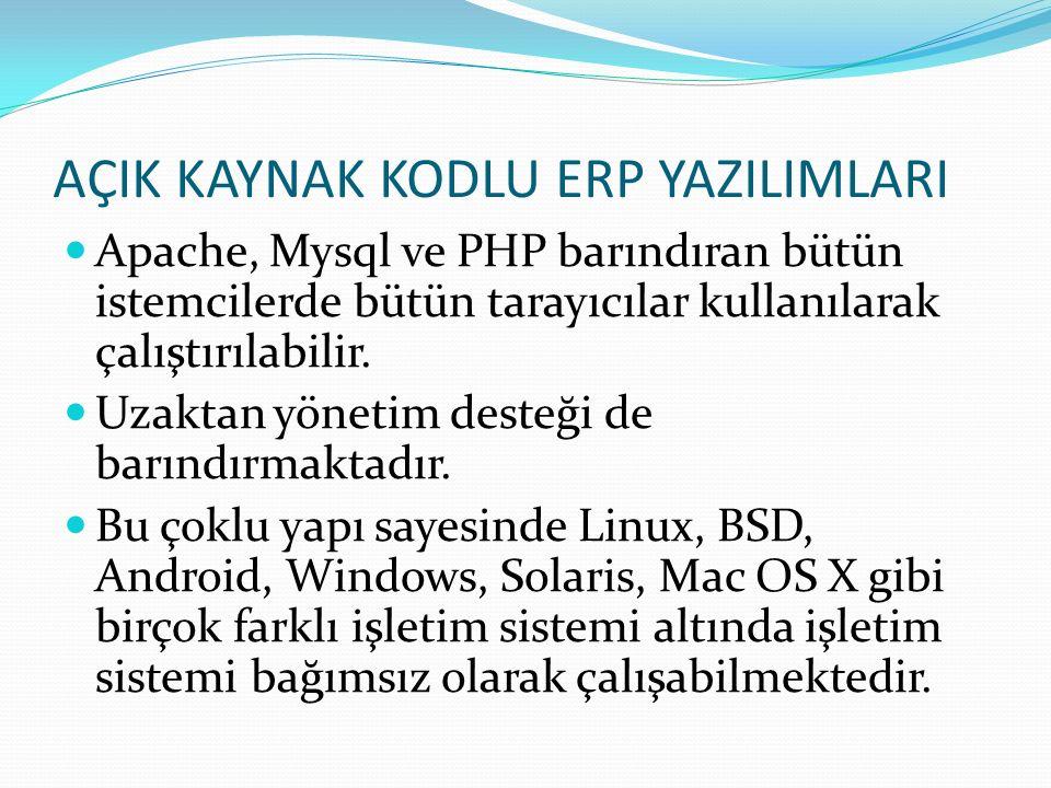 AÇIK KAYNAK KODLU ERP YAZILIMLARI Apache, Mysql ve PHP barındıran bütün istemcilerde bütün tarayıcılar kullanılarak çalıştırılabilir. Uzaktan yönetim