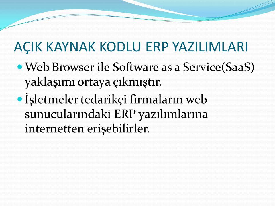 AÇIK KAYNAK KODLU ERP YAZILIMLARI Web Browser ile Software as a Service(SaaS) yaklaşımı ortaya çıkmıştır. İşletmeler tedarikçi firmaların web sunucula