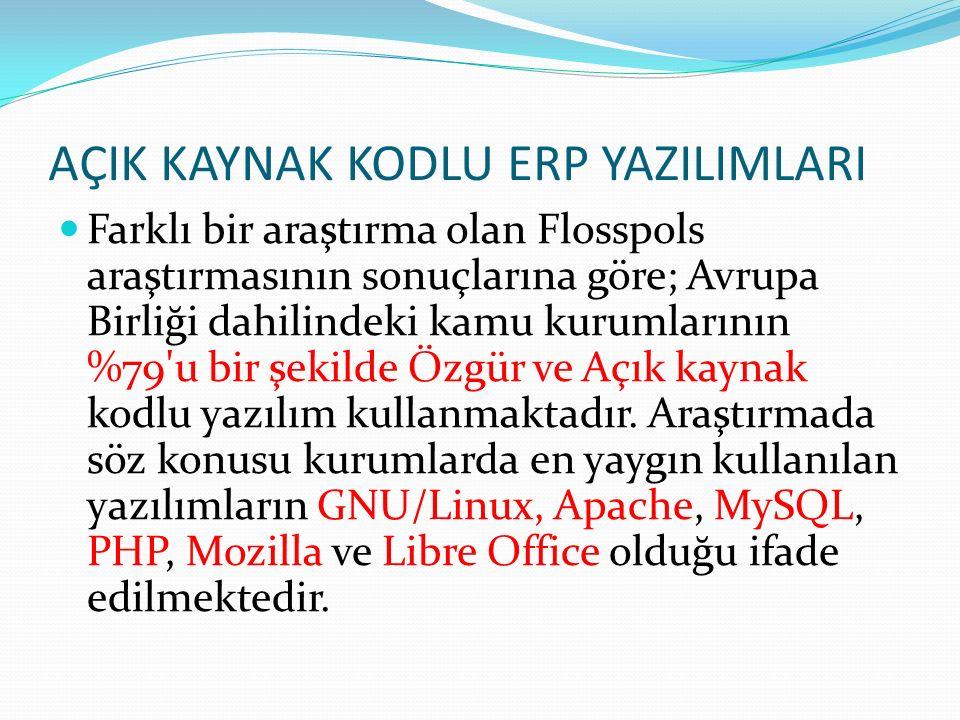AÇIK KAYNAK KODLU ERP YAZILIMLARI Farklı bir araştırma olan Flosspols araştırmasının sonuçlarına göre; Avrupa Birliği dahilindeki kamu kurumlarının %7