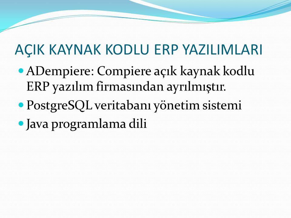 AÇIK KAYNAK KODLU ERP YAZILIMLARI ADempiere: Compiere açık kaynak kodlu ERP yazılım firmasından ayrılmıştır. PostgreSQL veritabanı yönetim sistemi Jav
