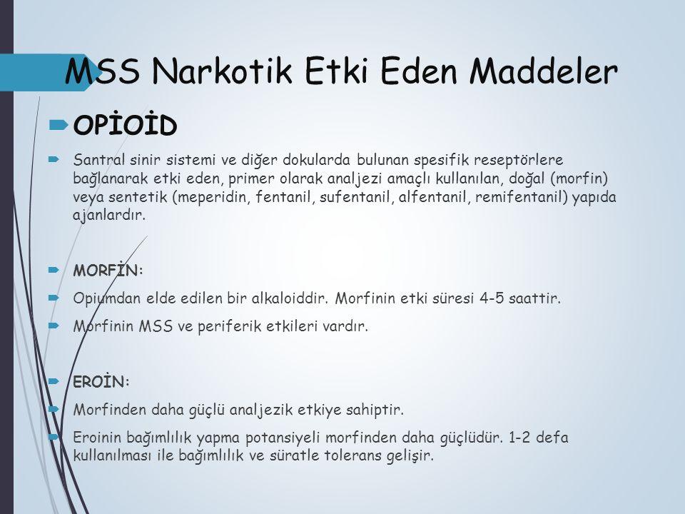 MSS Narkotik Etki Eden Maddeler  OPİOİD  Santral sinir sistemi ve diğer dokularda bulunan spesifik reseptörlere bağlanarak etki eden, primer olarak