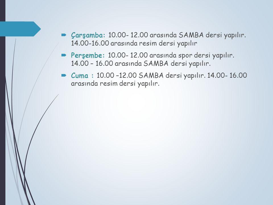  Çarşamba: 10.00- 12.00 arasında SAMBA dersi yapılır. 14.00-16.00 arasında resim dersi yapılır  Perşembe: 10.00- 12.00 arasında spor dersi yapılır.