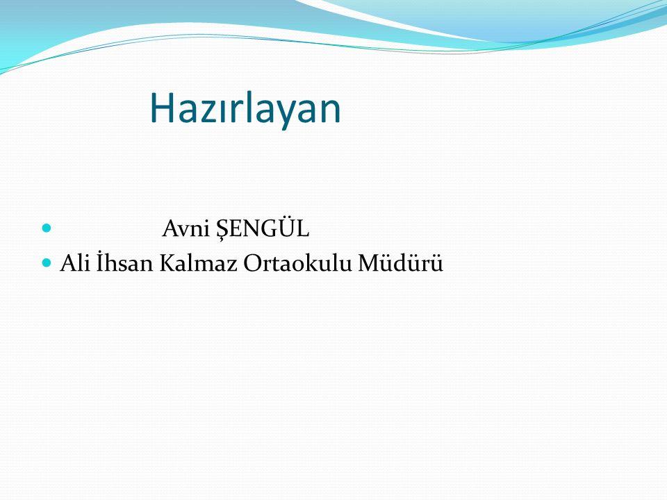 Hazırlayan Avni ŞENGÜL Ali İhsan Kalmaz Ortaokulu Müdürü