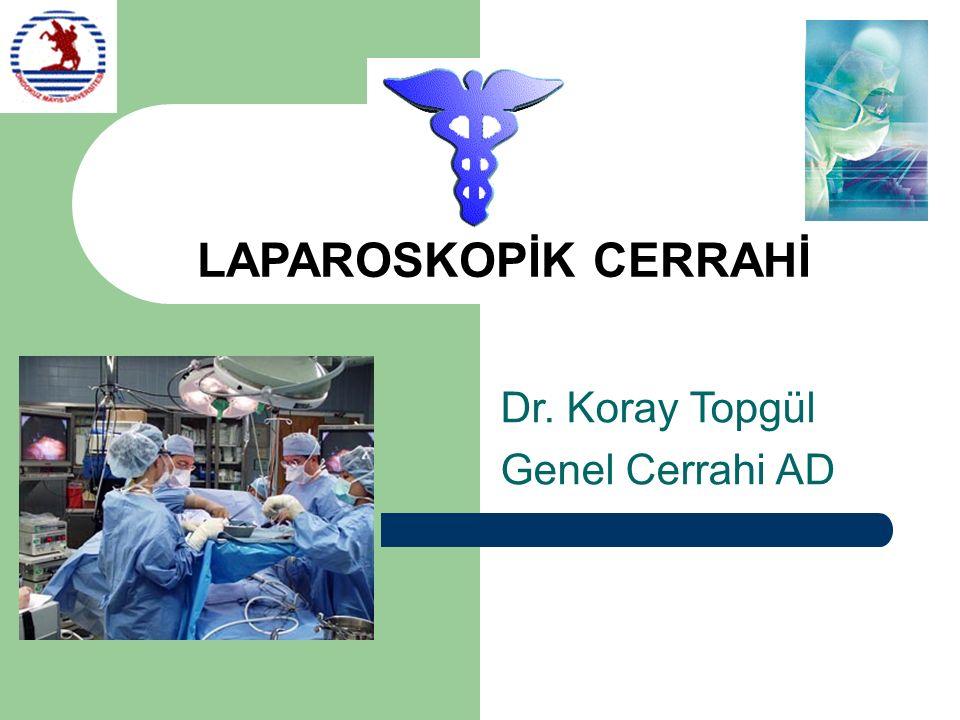 LAPAROSKOPİK CERRAHİ Dr. Koray Topgül Genel Cerrahi AD