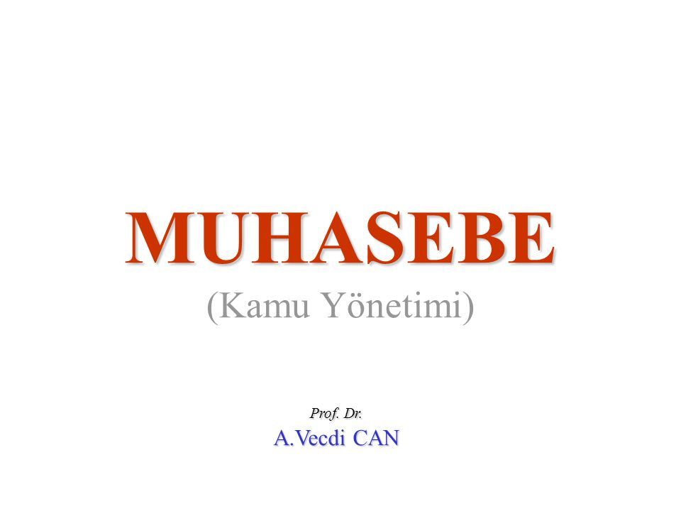 Prof. Dr. A.Vecdi CAN MUHASEBE (Kamu Yönetimi)