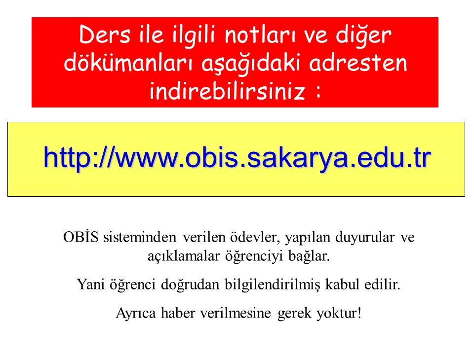 Ders ile ilgili notları ve diğer dökümanları aşağıdaki adresten indirebilirsiniz : http://www.obis.sakarya.edu.tr OBİS sisteminden verilen ödevler, yapılan duyurular ve açıklamalar öğrenciyi bağlar.