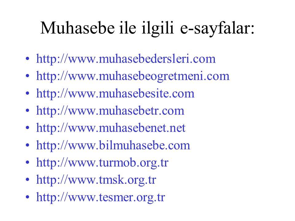 Muhasebe ile ilgili e-sayfalar: http://www.muhasebedersleri.com http://www.muhasebeogretmeni.com http://www.muhasebesite.com http://www.muhasebetr.com http://www.muhasebenet.net http://www.bilmuhasebe.com http://www.turmob.org.tr http://www.tmsk.org.tr http://www.tesmer.org.tr