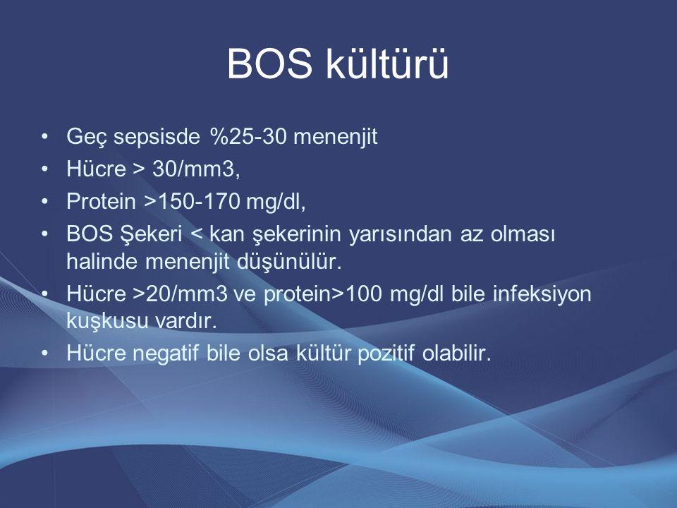 BOS kültürü Geç sepsisde %25-30 menenjit Hücre > 30/mm3, Protein >150-170 mg/dl, BOS Şekeri < kan şekerinin yarısından az olması halinde menenjit düşü