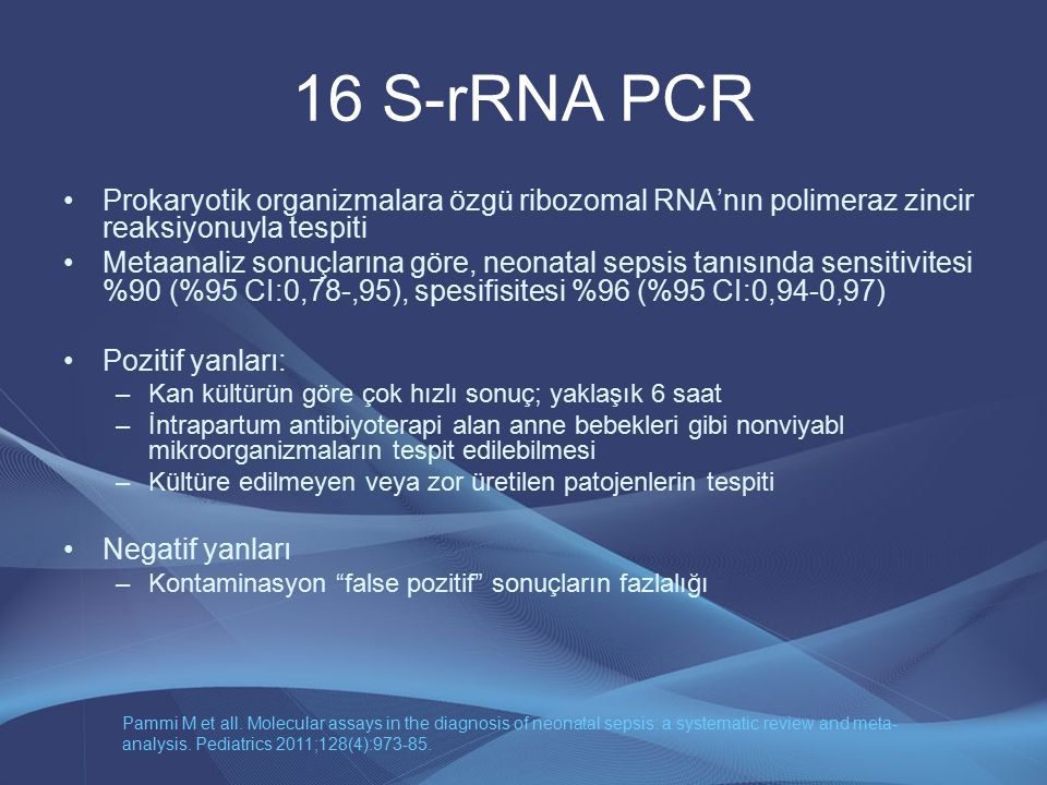 16 S-rRNA PCR Prokaryotik organizmalara özgü ribozomal RNA'nın polimeraz zincir reaksiyonuyla tespiti Metaanaliz sonuçlarına göre, neonatal sepsis tan