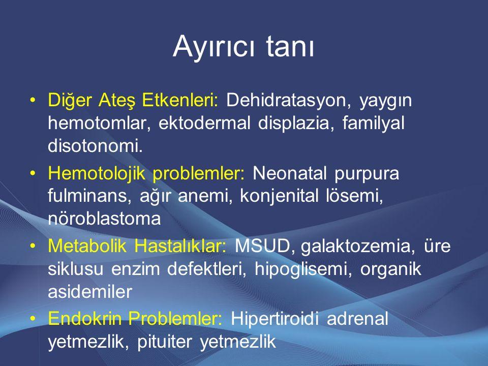 Ayırıcı tanı Diğer Ateş Etkenleri: Dehidratasyon, yaygın hemotomlar, ektodermal displazia, familyal disotonomi. Hemotolojik problemler: Neonatal purpu