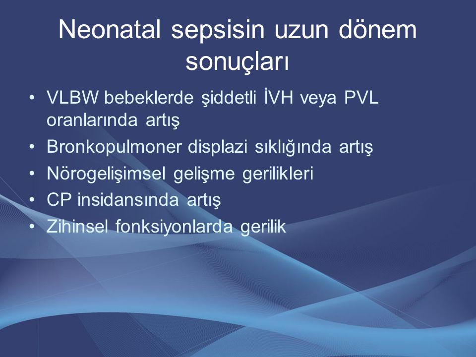 Neonatal sepsisin uzun dönem sonuçları VLBW bebeklerde şiddetli İVH veya PVL oranlarında artış Bronkopulmoner displazi sıklığında artış Nörogelişimsel