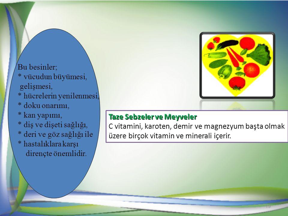 Taze Sebzeler ve Meyveler C vitamini, karoten, demir ve magnezyum başta olmak üzere birçok vitamin ve minerali içerir.