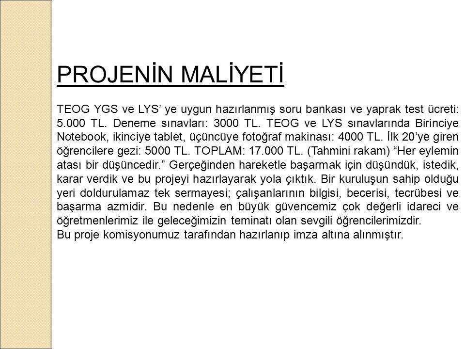 PROJENİN MALİYETİ TEOG YGS ve LYS' ye uygun hazırlanmış soru bankası ve yaprak test ücreti: 5.000 TL.